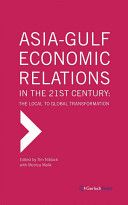 Asia-Gulf Economic Relations in the 21st Century: The Local to Global Transformation